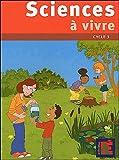 Sciences à vivre cycle 3 - ACCÈS Éditions - 01/04/2004