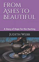 From Ashes To Beautiful: A Story of Hope for the Hurting