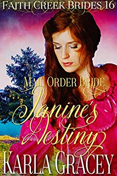 Mail Order Bride - Janine's Destiny: Clean and Wholesome Historical Western Cowboy Inspirational Romance (Faith Creek Brides Book 16) by [Karla Gracey]