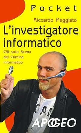 Linvestigatore informatico: CSI sulla scena del crimine informatico (Hacking e Sicurezza Vol. 11)