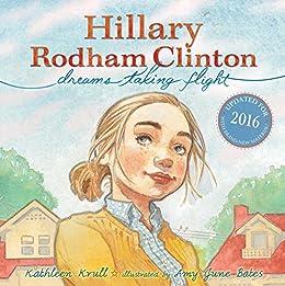 Hillary Rodham Clinton: Dreams Taking Flight by [Kathleen Krull, Amy June Bates]