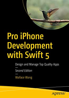 Pro iPhone Development with Swift 5: Design and Manage Top Quality Apps