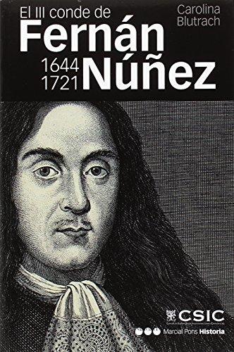 El III conde de Fernán Núñez (1644-1721) : vida y memoria de un hombre práctico: Vida y memoria de un hombre práctico