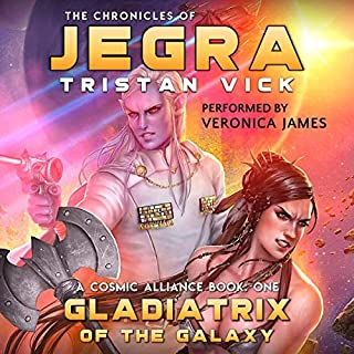 The Chronicles of Jegra: Gladiatrix of the Galaxy                   By:                                                                                                                                 Tristan Vick                               Narrated by:                                                                                                                                 Veronica James                      Length: 9 hrs and 44 mins     Not rated yet     Overall 0.0
