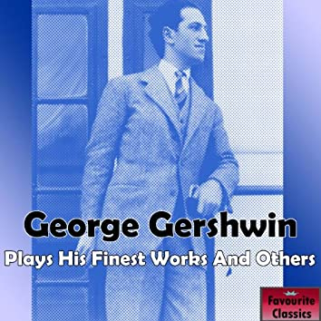 George Gershwin Plays His Finest Works & Others