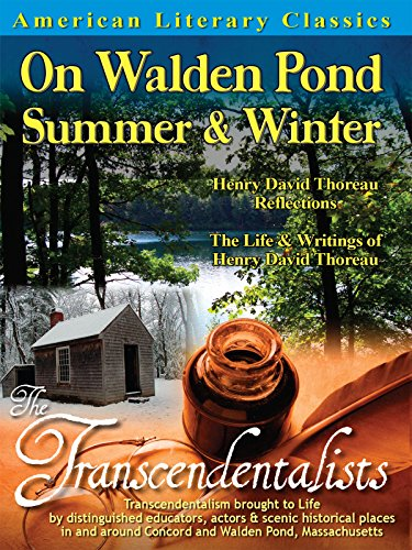 American Literary Classics - The Transcendentalists: On Walden Pond, Summer & Winter: Henry David Thoreau Reflections - The Life & Writings of Henry David Thoreau