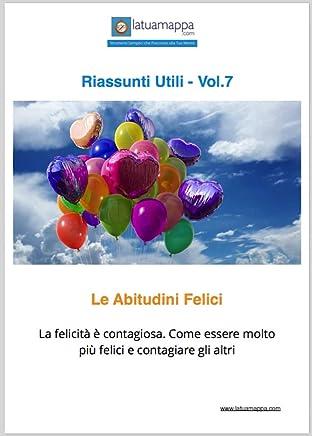 Le Abitudini Felici: La felicità è contagiosa. Come essere molto più felici e contagiare gli altri (I Riassunti Utili Vol. 7)