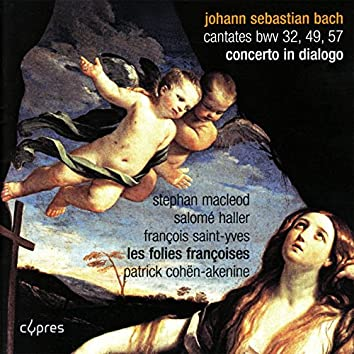 Bach: Cantates BWV 32, 49 and 57 - Concerto in Dialogo