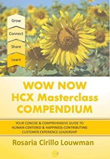 Wow Now HCX Masterclass Compendium: Your concise guide to Human-Centered and Happiness-Contributing Experience Leadership ...