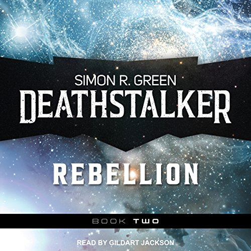 Deathstalker Rebellion: Being the Second Part of the Life and Times of Owen Deathstalker     Deathstalker, Book 2              By:                                                                                                                                 Simon R. Green                               Narrated by:                                                                                                                                 Gildart Jackson                      Length: 22 hrs and 47 mins     26 ratings     Overall 4.8