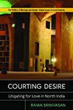 Courting Desire: Litigating for Love in North India (Politics of Marriage and Gender: Global Issues in Local Contexts) (English Edition)