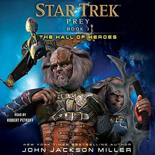 The Hall of Heroes     Star Trek: Prey, Book 3              By:                                                                                                                                 John Jackson Miller                               Narrated by:                                                                                                                                 Robert Petkoff                      Length: 11 hrs and 46 mins     413 ratings     Overall 4.7