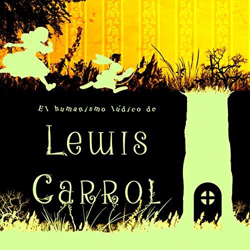 El Humanismo Lúdico de Lewis Carroll [The Playful Humanism of Lewis Carroll] copertina