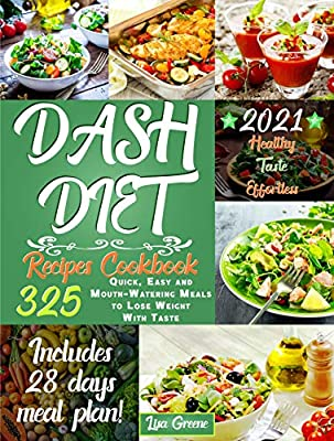 Dash Diet Recipes Cookbook: 325 Quick, Easy and Mouth-Watering Meals to Lose Weight with Taste