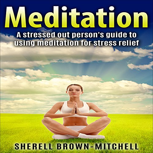 Meditation: A Stressed Out Person's Guide to Using Meditation for Stress Relief Titelbild