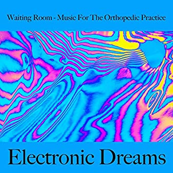Waiting Room - Music for the Orthopedic Practice: Electronic Dreams - Best of Chillhop