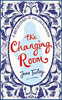 The Changing Room: A British Comedy of Love, Loss and Laughter by [Jane Turley]