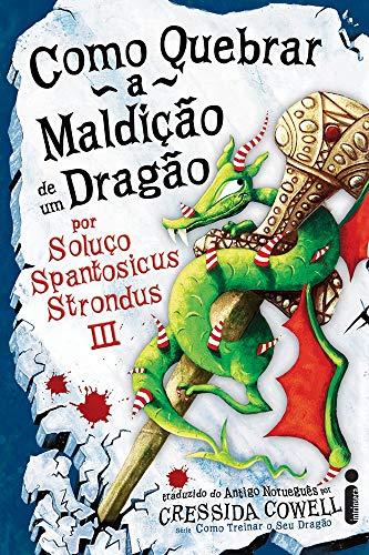 Como Quebrar a Maldição de Um Dragão: (Como treinar o seu dragão vol. 4)
