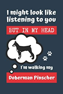 I MIGHT LOOK LIKE LISTENING TO YOU BUT IN MY HEAD I´M WALKING MY DOBERMAN PINSCHER: BLANK LINED DOG JOURNAL | Keep Track o...