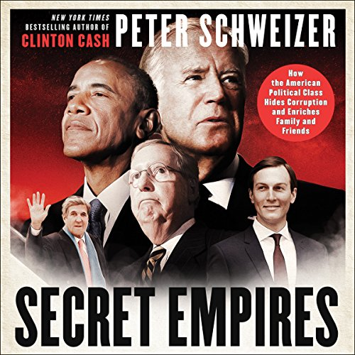 Secret Empires     How the American Political Class Hides Corruption and Enriches Family and Friends              Written by:                                                                                                                                 Peter Schweizer                               Narrated by:                                                                                                                                 Charles Constant                      Length: 6 hrs and 54 mins     3 ratings     Overall 4.7