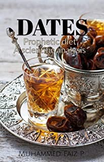 Dates :Prophetic diet a scientific analysis: A scientific analysis of date palm in the light of Quran and Hadith