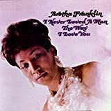 Songtexte von Aretha Franklin - I Never Loved a Man the Way I Love You