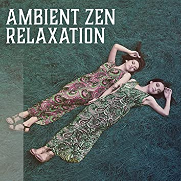Ambient Zen Relaxation – Pure Massage, New Age Music for Spa, Repaxation, Massage Parlour, Full Rest