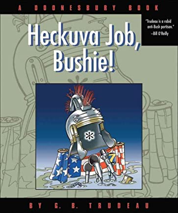 [(Heckuva Job, Bushie!)] [By (author) Gary Trudeau] published on (December, 2006)