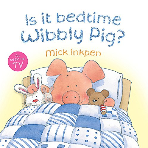 Wibbly Pig: Is It Bedtime Wibbly Pig?