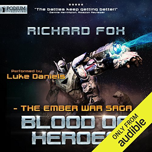 Blood of Heroes     The Ember War, Book 3              By:                                                                                                                                 Richard Fox                               Narrated by:                                                                                                                                 Luke Daniels                      Length: 8 hrs and 53 mins     196 ratings     Overall 4.6