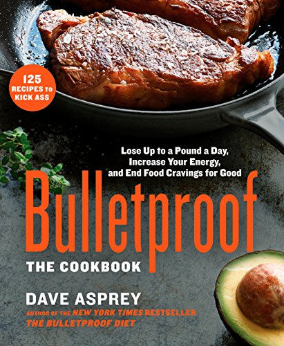 Bulletproof: The Cookbook: Lose Up to a Pound a Day, Increase Your Energy, and End Food Cravings for Good (English Edition)