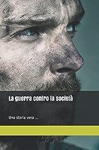La guerra contro la società Una storia vera ...: La guerra contro la società (Italian Edition)