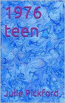 1976 Teen by Julie Pickford (ebook)