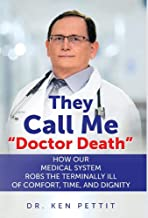 They Call Me Doctor Death: How Our Medical System Robs the Terminally Ill of Comfort, Time and Dignity