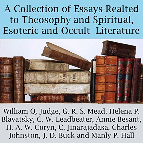 A Collection of Essays Related to Theosophy and Spiritual, Esoteric and Occult Literature audiobook cover art