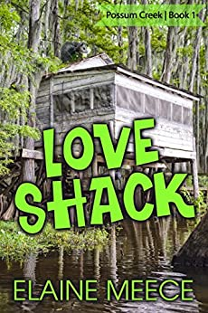 "Love Shack (""Possum Creek Series Book 1) by [Elaine  Meece]"