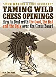 Taming Wild Chess Openings: How To Deal With The Good, The Bad And The Ugly Over The Chess Board-Watson, John