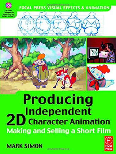 Producing Independent 2D Character Animation. Making and Selling a Short Film (Focal Press Visual Effects and Animation): Making & Selling A Short Film (Visual Effects and Animation Series)
