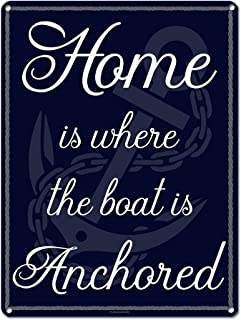 Home is Where the Boat is Anchored, 9 x 12 Inch Metal Sign Art, Nautical Theme, Home Wall Decor and Gifts for Boaters, Ocean Lovers, Sailors, Coast Guard, Beach House, Housewarming, RK3060 9x12