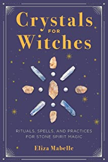 Crystals for Witches: Rituals, Spells, and Practices for Stone Spirit Magic