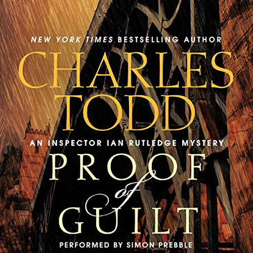 Proof of Guilt     An Inspector Ian Rutledge Mystery, Book 15              By:                                                                                                                                 Charles Todd                               Narrated by:                                                                                                                                 Simon Prebble                      Length: 10 hrs and 25 mins     361 ratings     Overall 4.3