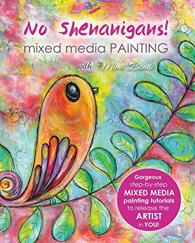 Compare Textbook Prices for No Shenanigans! Mixed media painting: No-nonsense tutorials from start to finish to release the artist in you Illustrated Edition ISBN 9780994431615 by Bondi, Mimi