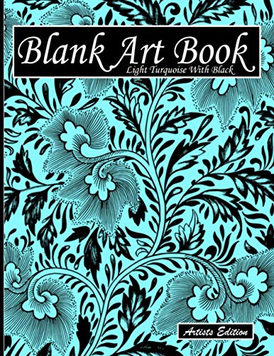 Blank Art Book: Sketchbook For Drawings, Artists Edition, Color Light Turquoise With Black, Plant Motif (Colorful Soft Cover, White Fat Paper, 100 ... Books For Adults With Drawing Paper A4)