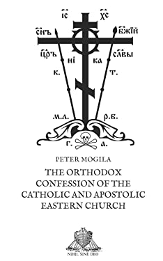 The Orthodox Confession of the Catholic and Apostolic Eastern Church (Nihil Sine Deo)
