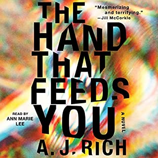 The Hand That Feeds You     A Novel              By:                                                                                                                                 A.J. Rich                               Narrated by:                                                                                                                                 Ann Marie Lee                      Length: 8 hrs and 48 mins     196 ratings     Overall 3.6