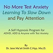No More Test Anxiety: Learning to Slow Down & Pay Attention a Self Hypnosis Program for Adhd & Add