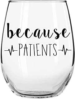 because PATIENTS 15 oz. Funny Libbey Stemless Wine Glass by Momstir - Gift for Nurses, Doctors, Hygienists, Assistants, Dentists - Perfect for Graduations, Birthdays, White Coat Ceremonies