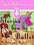 Stories From The Ballet (An Aspiring Ballerina's Guide To... Book 3) (English Edition)