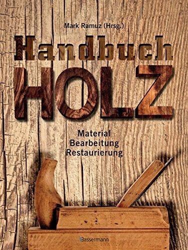 Handbuch Holz: Material, Bearbeitung, Restaurierung