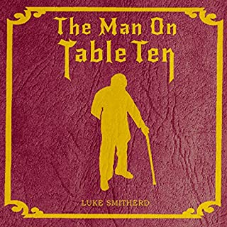 The Man on Table Ten     A Mysterious Science Fiction Tale              By:                                                                                                                                 Luke Smitherd                               Narrated by:                                                                                                                                 Luke Smitherd                      Length: 2 hrs and 6 mins     25 ratings     Overall 4.5